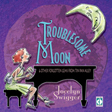 Troublesome Moon CD